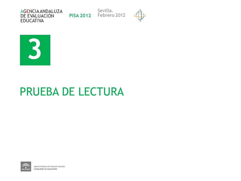3 PRUEBA DE LECTURA AGENCIA ANDALUZA DE EVALUACIÓN EDUCATIVA PISA 2012 Sevilla. Febrero 2012