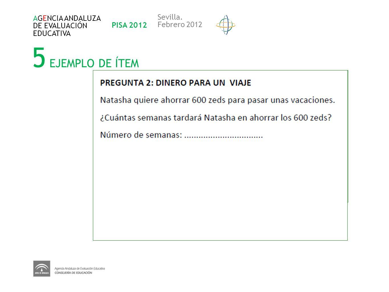 5 EJEMPLO DE ÍTEM AGENCIA ANDALUZA DE EVALUACIÓN EDUCATIVA PISA 2012 Sevilla. Febrero 2012