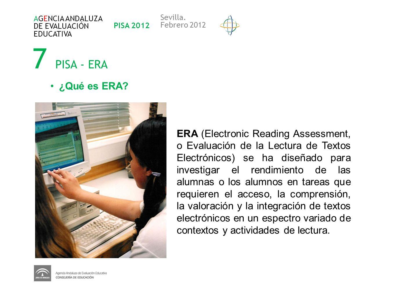 7 PISA - ERA AGENCIA ANDALUZA DE EVALUACIÓN EDUCATIVA PISA 2012 Sevilla. Febrero 2012 ¿Qué es ERA? ERA (Electronic Reading Assessment, o Evaluación de