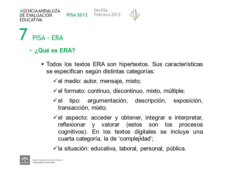 7 PISA - ERA AGENCIA ANDALUZA DE EVALUACIÓN EDUCATIVA PISA 2012 Sevilla. Febrero 2012 ¿Qué es ERA? Todos los textos ERA son hipertextos. Sus caracterí