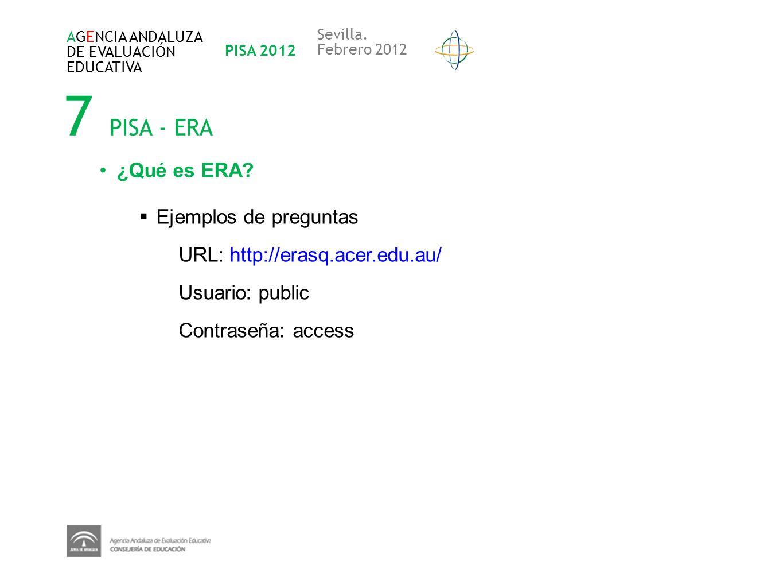 7 PISA - ERA AGENCIA ANDALUZA DE EVALUACIÓN EDUCATIVA PISA 2012 Sevilla. Febrero 2012 ¿Qué es ERA? Ejemplos de preguntas URL: http://erasq.acer.edu.au