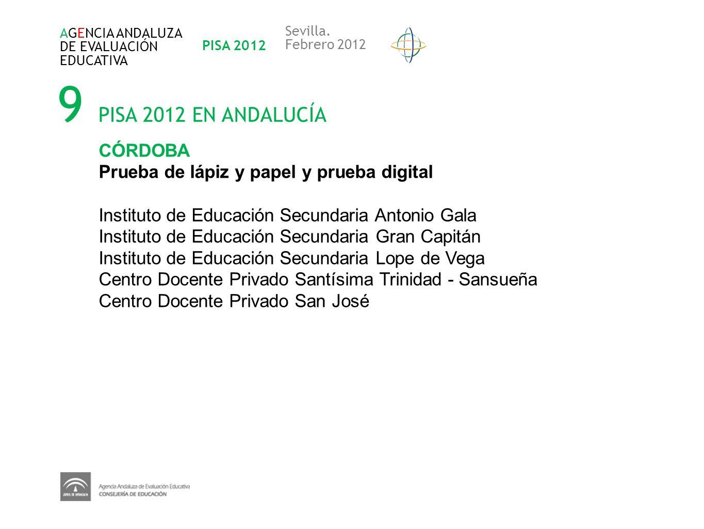 9 PISA 2012 EN ANDALUCÍA AGENCIA ANDALUZA DE EVALUACIÓN EDUCATIVA PISA 2012 Sevilla. Febrero 2012 CÓRDOBA Prueba de lápiz y papel y prueba digital Ins