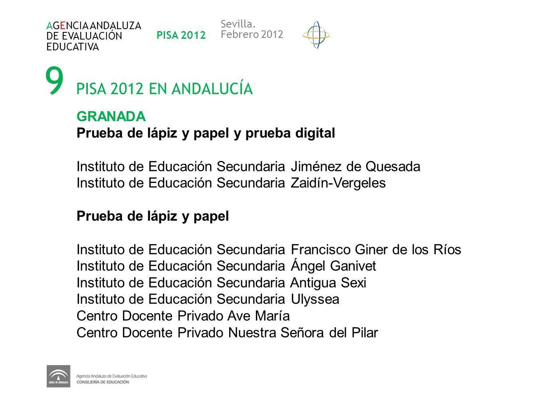 9 PISA 2012 EN ANDALUCÍA AGENCIA ANDALUZA DE EVALUACIÓN EDUCATIVA PISA 2012 Sevilla. Febrero 2012 GRANADA Prueba de lápiz y papel y prueba digital Ins