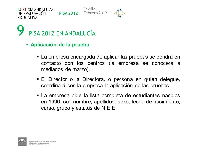 9 PISA 2012 EN ANDALUCÍA AGENCIA ANDALUZA DE EVALUACIÓN EDUCATIVA PISA 2012 Sevilla. Febrero 2012 Aplicación de la prueba La empresa encargada de apli
