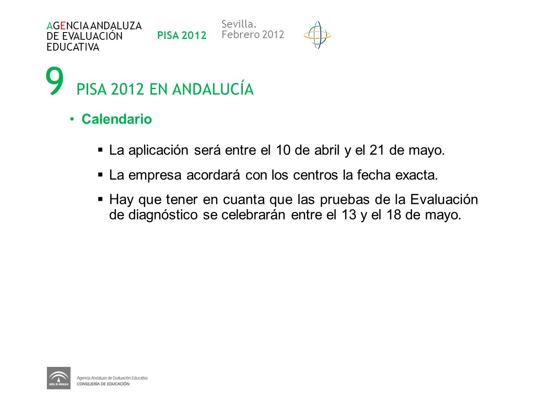 9 PISA 2012 EN ANDALUCÍA AGENCIA ANDALUZA DE EVALUACIÓN EDUCATIVA PISA 2012 Sevilla. Febrero 2012 Calendario La aplicación será entre el 10 de abril y