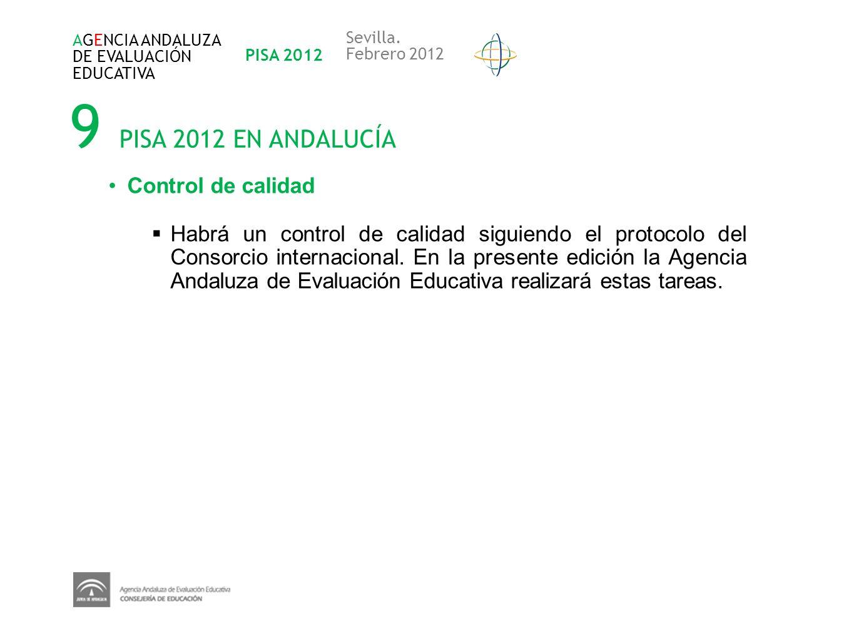 9 PISA 2012 EN ANDALUCÍA AGENCIA ANDALUZA DE EVALUACIÓN EDUCATIVA PISA 2012 Sevilla. Febrero 2012 Control de calidad Habrá un control de calidad sigui