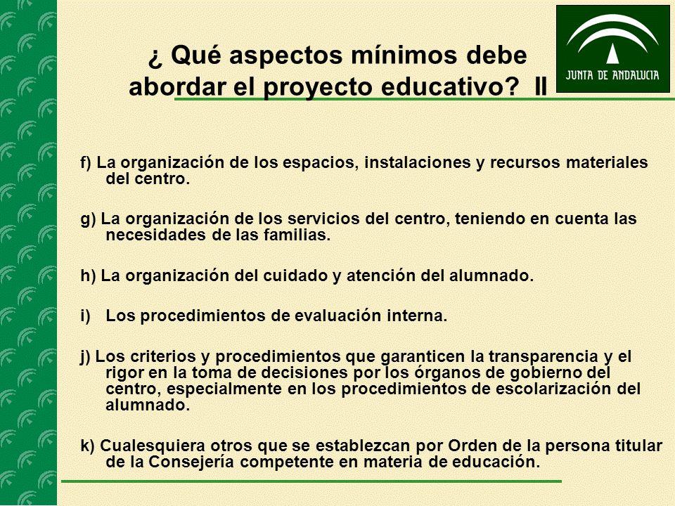 ¿ Qué aspectos mínimos debe abordar el proyecto educativo? II f) La organización de los espacios, instalaciones y recursos materiales del centro. g) L