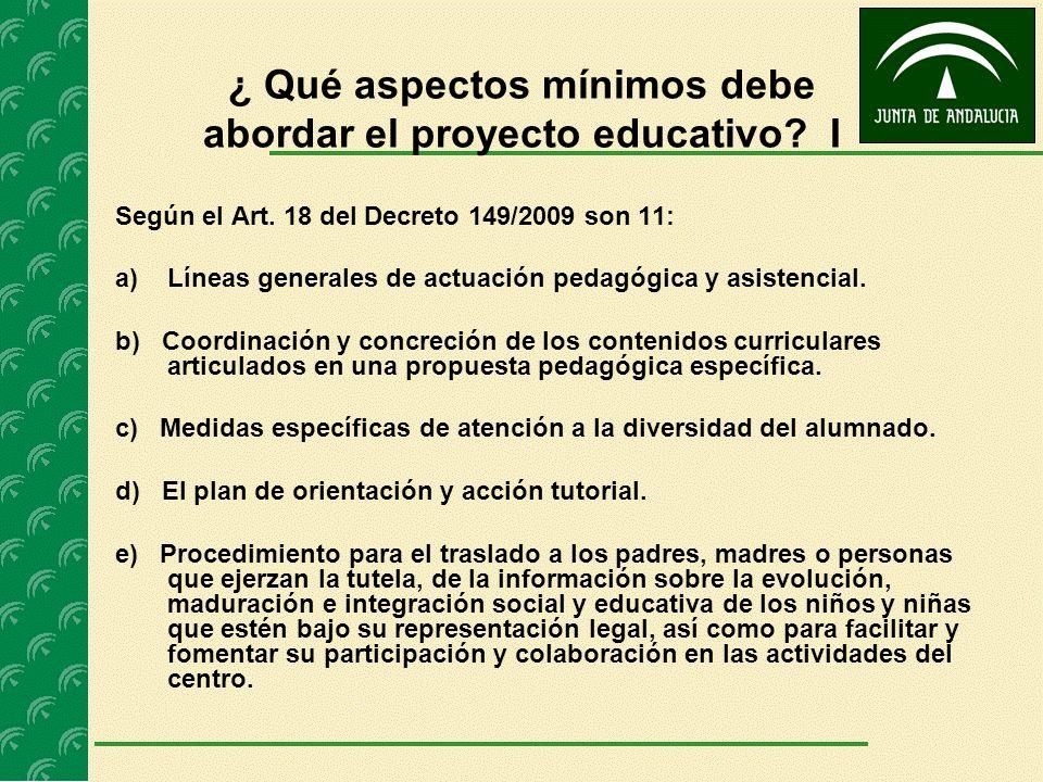 ¿ Qué aspectos mínimos debe abordar el proyecto educativo? I Según el Art. 18 del Decreto 149/2009 son 11: a)Líneas generales de actuación pedagógica
