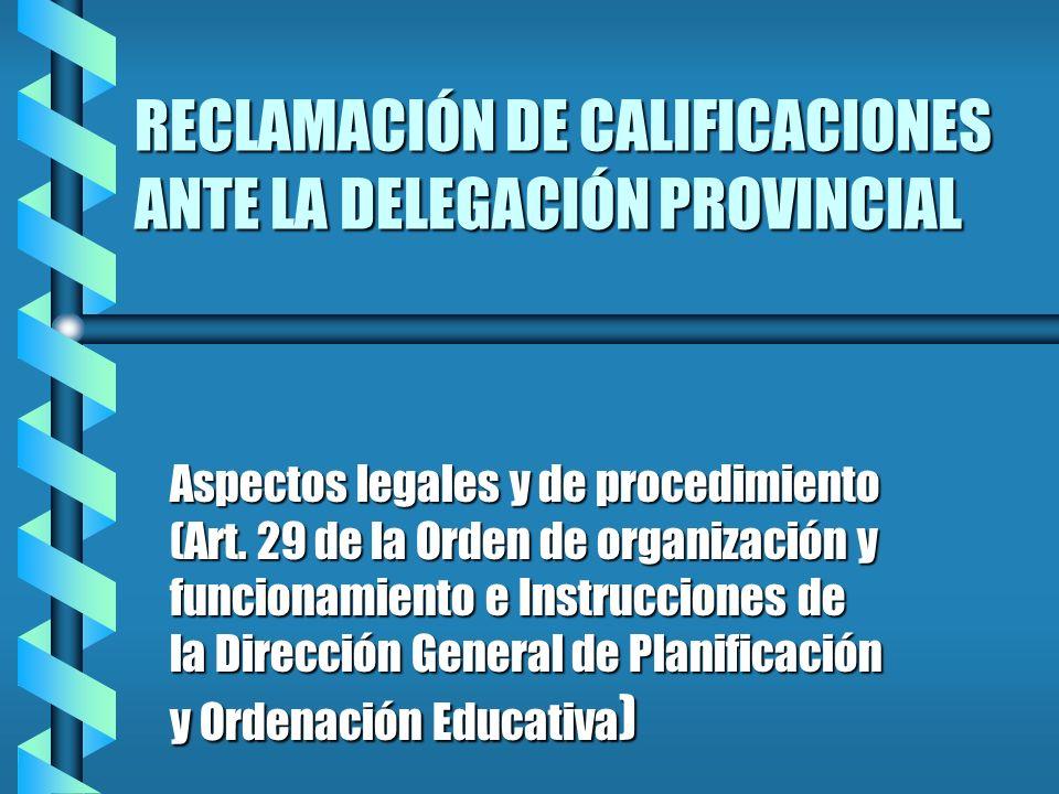 RECLAMACIÓN DE CALIFICACIONES ANTE LA DELEGACIÓN PROVINCIAL Aspectos legales y de procedimiento (Art. 29 de la Orden de organización y funcionamiento