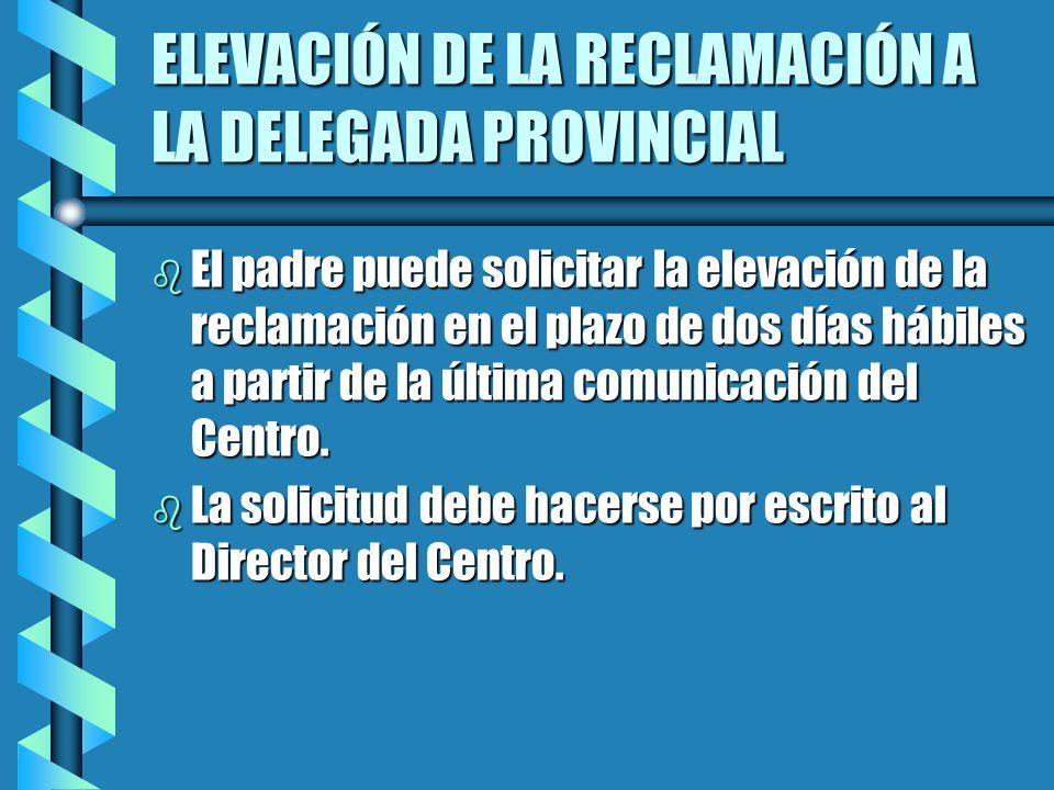ELEVACIÓN DE LA RECLAMACIÓN A LA DELEGADA PROVINCIAL b El Director debe remitir el expediente a la Delegada en plazo no superior a tres días.