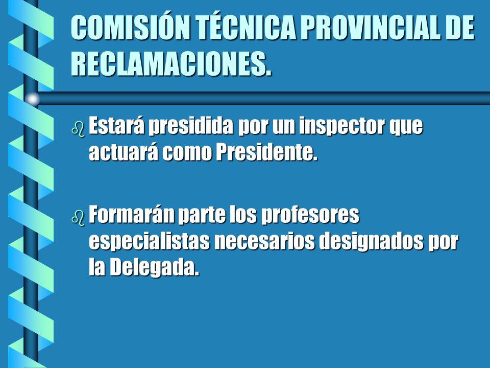 COMISIÓN TÉCNICA PROVINCIAL DE RECLAMACIONES. b Estará presidida por un inspector que actuará como Presidente. b Formarán parte los profesores especia