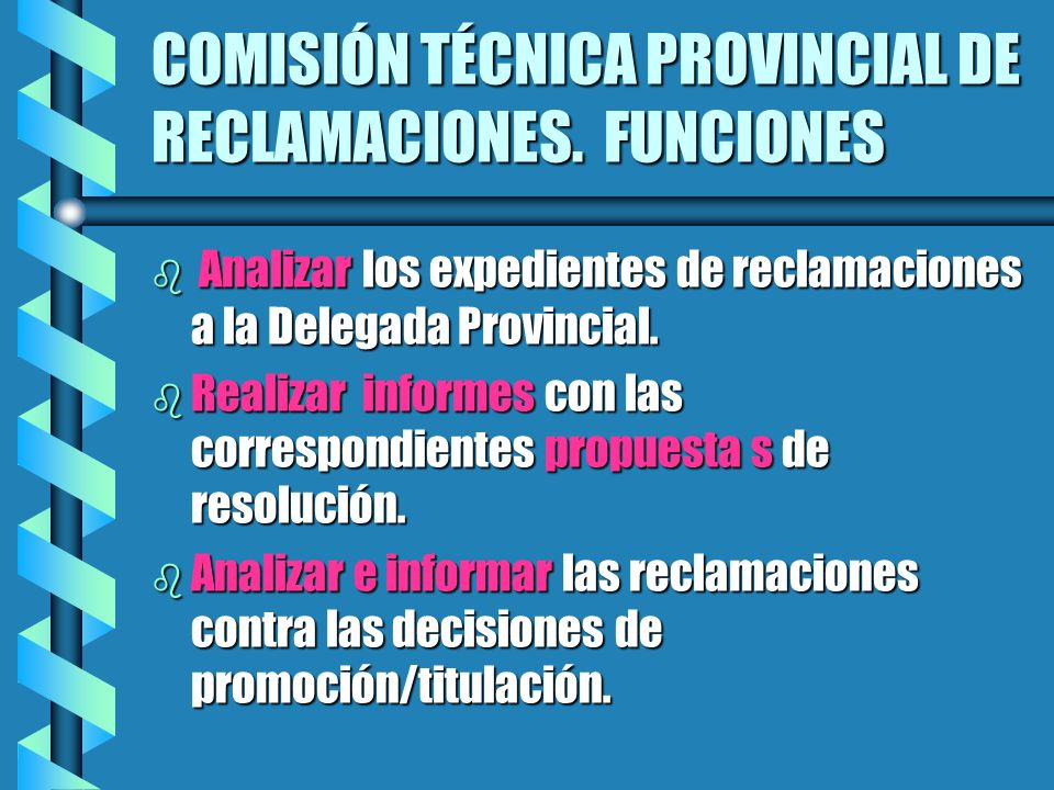 COMISIÓN TÉCNICA PROVINCIAL DE RECLAMACIONES. FUNCIONES b Analizar los expedientes de reclamaciones a la Delegada Provincial. b Realizar informes con
