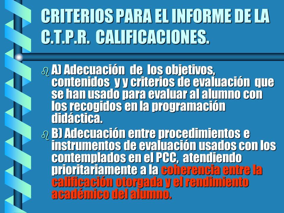 CRITERIOS PARA EL INFORME DE LA C.T.P.R. CALIFICACIONES. b A) Adecuación de los objetivos, contenidos y y criterios de evaluación que se han usado par