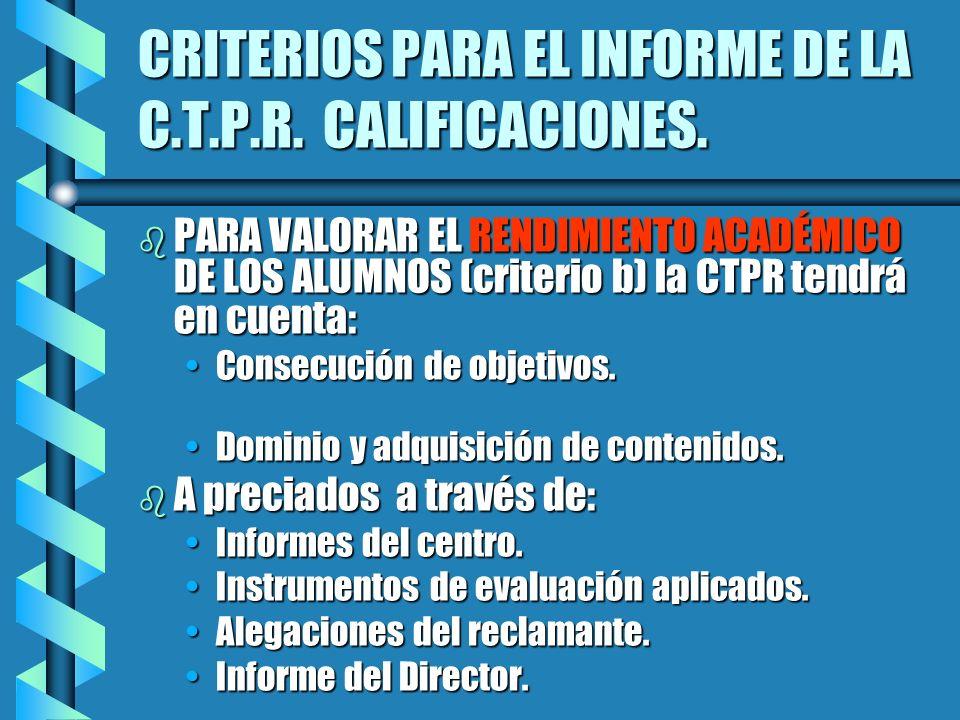 CRITERIOS PARA EL INFORME DE LA C.T.P.R. CALIFICACIONES. b PARA VALORAR EL RENDIMIENTO ACADÉMICO DE LOS ALUMNOS (criterio b) la CTPR tendrá en cuenta: