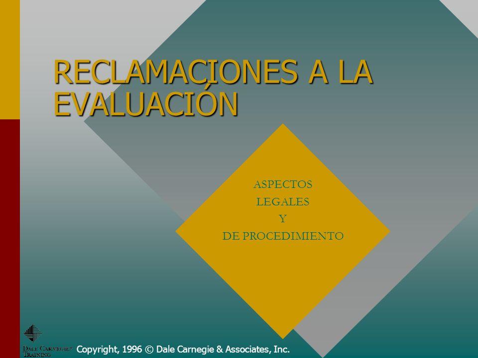 RECLAMACIONES A LA EVALUACIÓN Copyright, 1996 © Dale Carnegie & Associates, Inc.