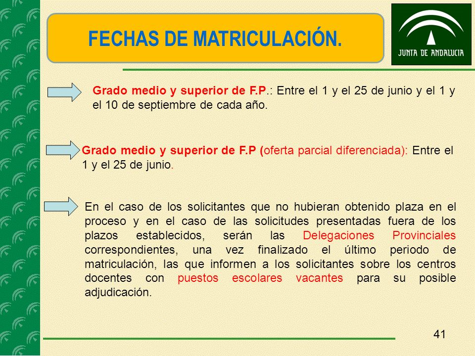 FECHAS DE MATRICULACIÓN. Grado medio y superior de F.P.: Entre el 1 y el 25 de junio y el 1 y el 10 de septiembre de cada año. Grado medio y superior