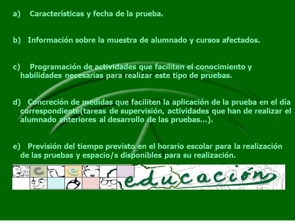 a) Características y fecha de la prueba. b)Información sobre la muestra de alumnado y cursos afectados. c) Programación de actividades que faciliten e