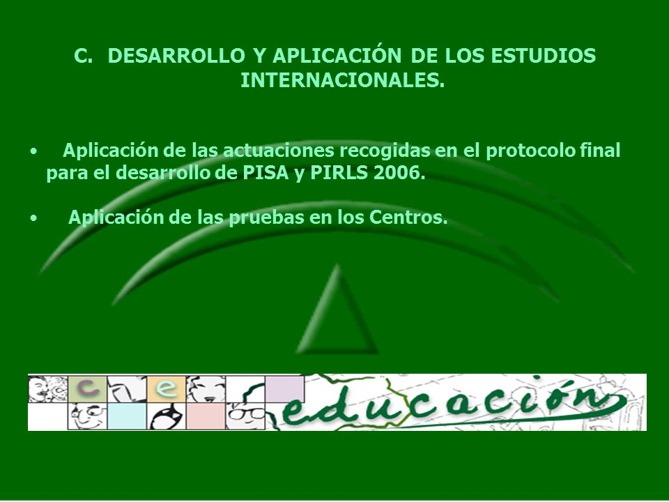 C.DESARROLLO Y APLICACIÓN DE LOS ESTUDIOS INTERNACIONALES. Aplicación de las actuaciones recogidas en el protocolo final para el desarrollo de PISA y