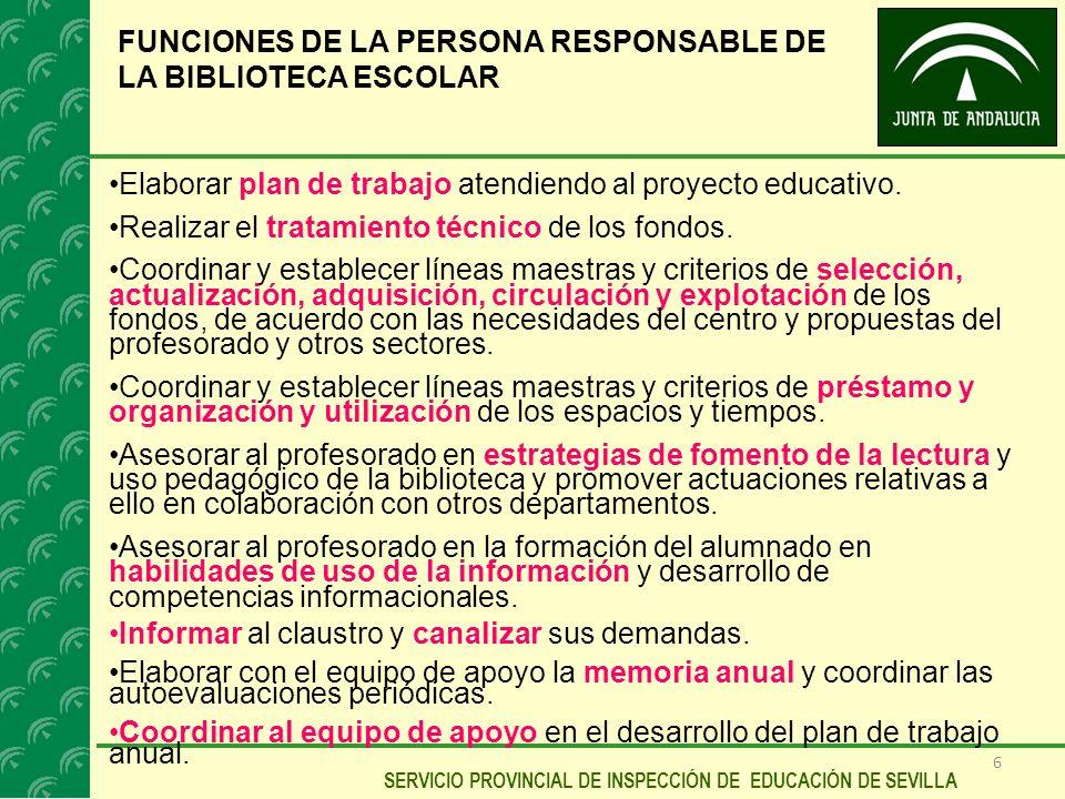 6 SERVICIO PROVINCIAL DE INSPECCIÓN DE EDUCACIÓN DE SEVILLA FUNCIONES DE LA PERSONA RESPONSABLE DE LA BIBLIOTECA ESCOLAR Elaborar plan de trabajo aten