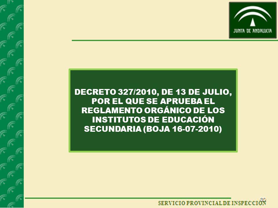 DECRETO 327/2010, DE 13 DE JULIO, POR EL QUE SE APRUEBA EL REGLAMENTO ORGÁNICO DE LOS INSTITUTOS DE EDUCACIÓN SECUNDARIA (BOJA 16-07-2010)