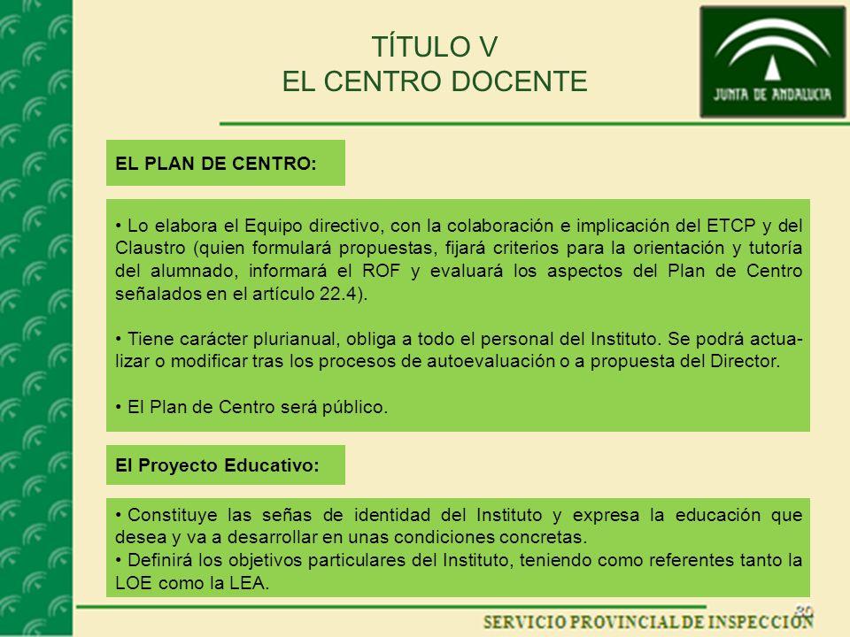 TÍTULO V EL CENTRO DOCENTE EL PLAN DE CENTRO: Lo elabora el Equipo directivo, con la colaboración e implicación del ETCP y del Claustro (quien formula