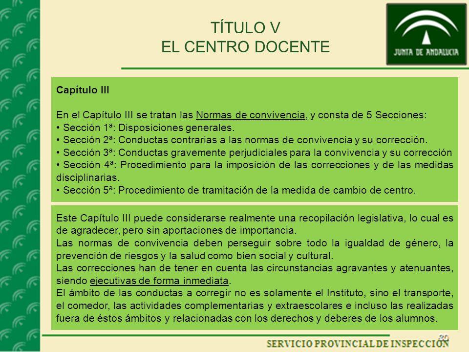 TÍTULO V EL CENTRO DOCENTE Capítulo III En el Capítulo III se tratan las Normas de convivencia, y consta de 5 Secciones: Sección 1ª: Disposiciones generales.