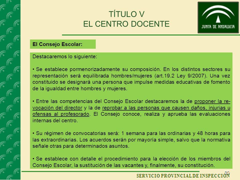 TÍTULO V EL CENTRO DOCENTE El Consejo Escolar: Destacaremos lo siguiente: Se establece pormenorizadamente su composición.