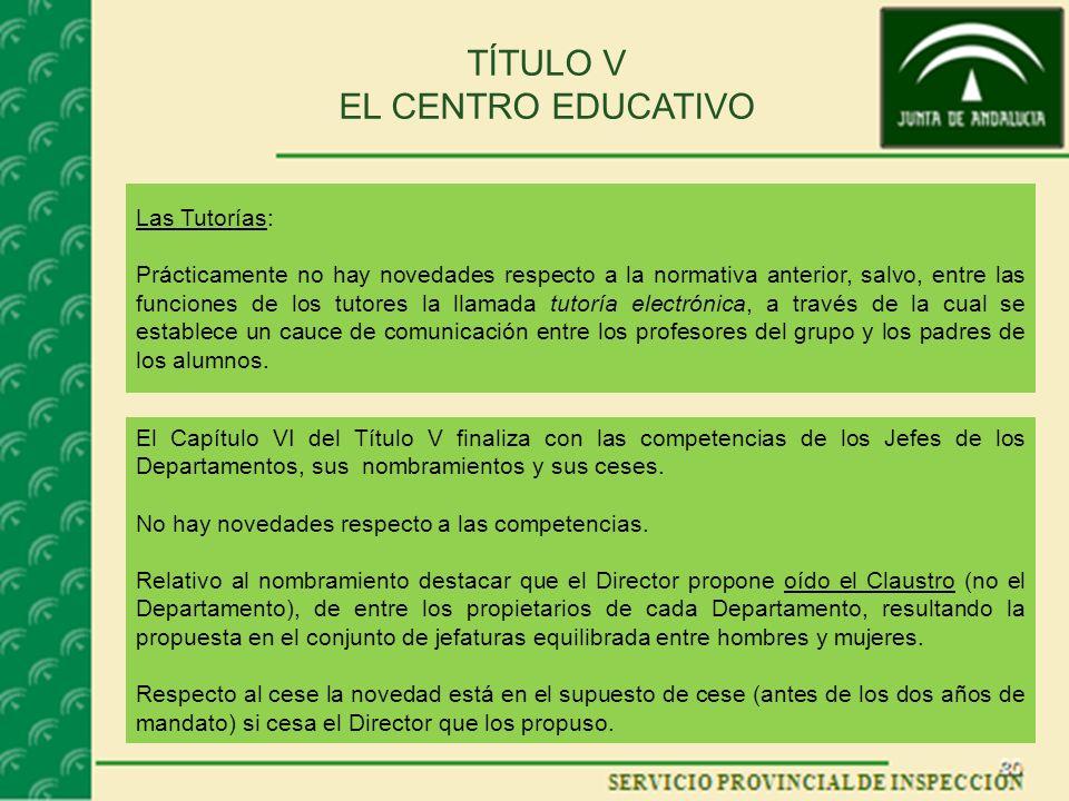 TÍTULO V EL CENTRO EDUCATIVO Las Tutorías: Prácticamente no hay novedades respecto a la normativa anterior, salvo, entre las funciones de los tutores