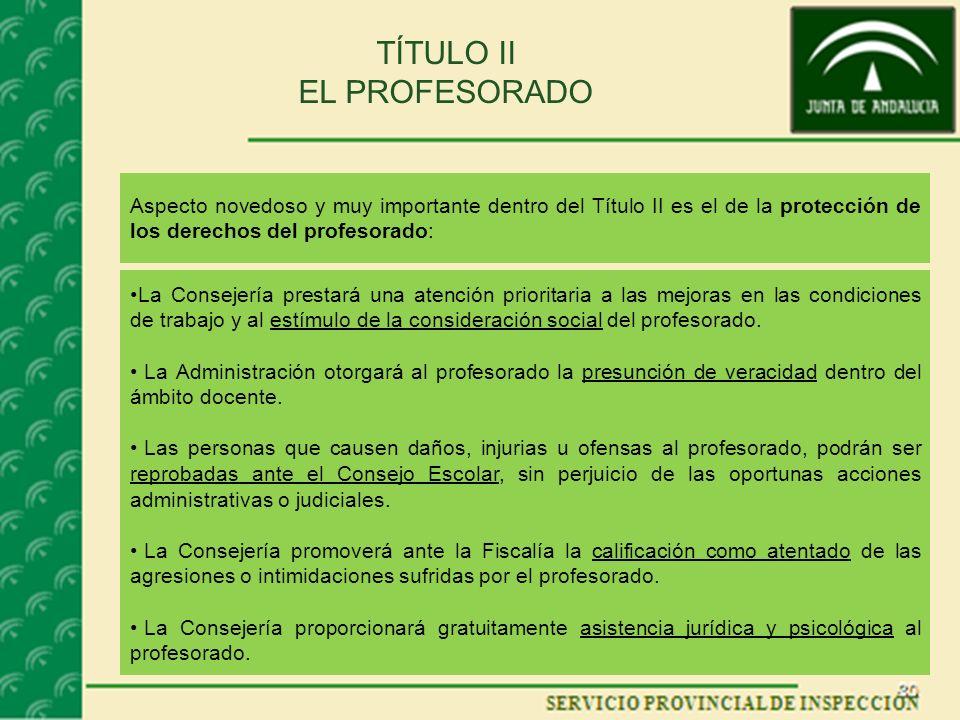 TÍTULO II EL PROFESORADO Aspecto novedoso y muy importante dentro del Título II es el de la protección de los derechos del profesorado: La Consejería
