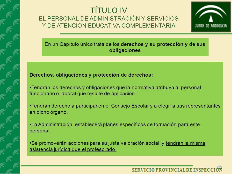 TÍTULO IV EL PERSONAL DE ADMINISTRACIÓN Y SERVICIOS Y DE ATENCIÓN EDUCATIVA COMPLEMENTARIA Derechos, obligaciones y protección de derechos: Tendrán lo