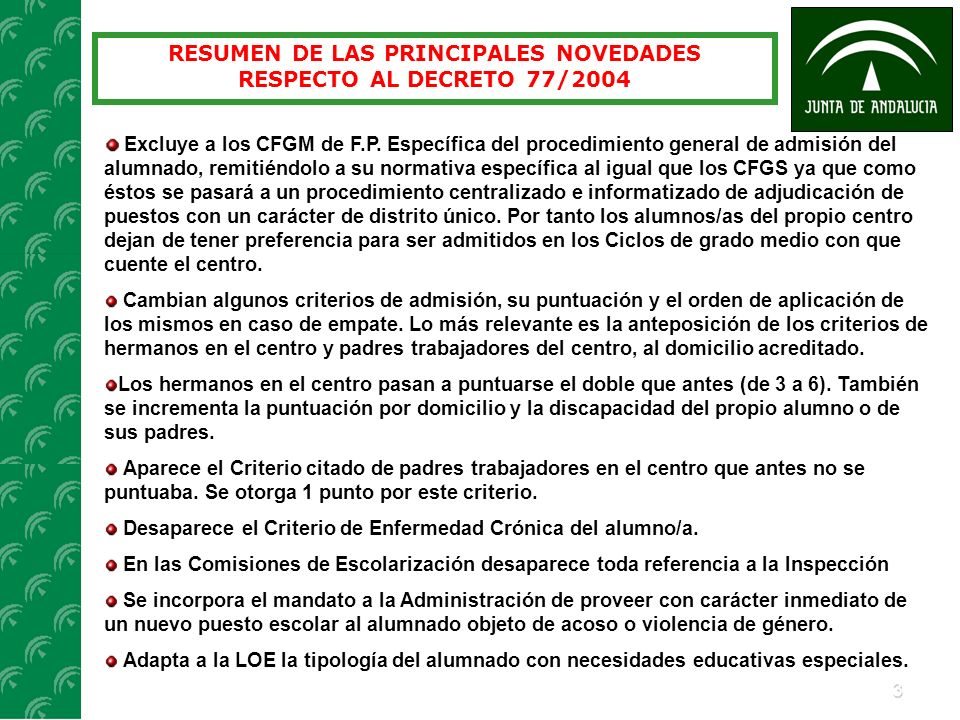 3 RESUMEN DE LAS PRINCIPALES NOVEDADES RESPECTO AL DECRETO 77/2004 Excluye a los CFGM de F.P. Específica del procedimiento general de admisión del alu