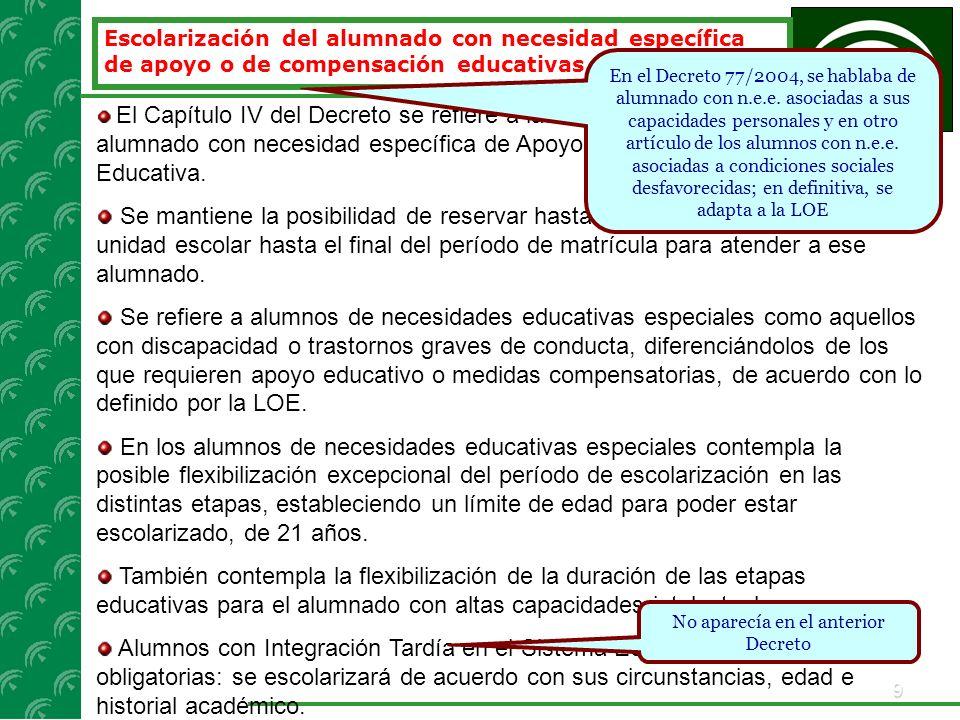 9 El Capítulo IV del Decreto se refiere a las Garantías de Escolarización del alumnado con necesidad específica de Apoyo Educativo o de Compensación E