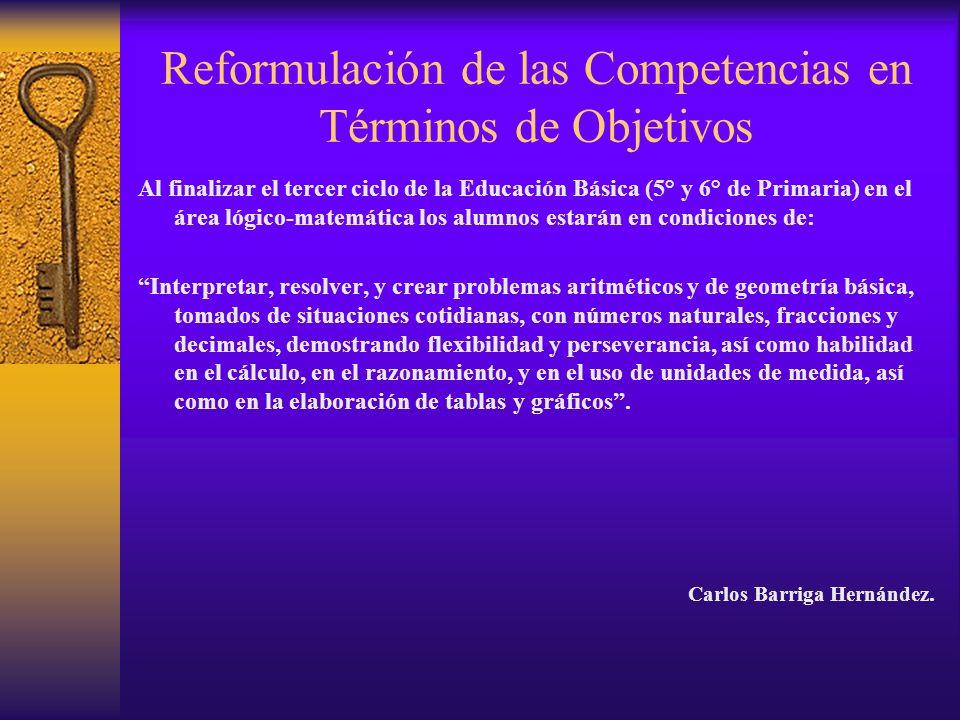 Reformulación de las Competencias en Términos de Objetivos Al finalizar el tercer ciclo de la Educación Básica (5° y 6° de Primaria) en el área lógico