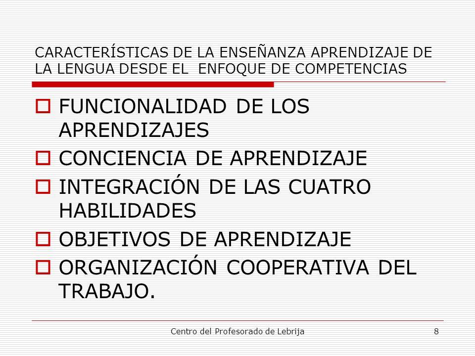 Centro del Profesorado de Lebrija8 CARACTERÍSTICAS DE LA ENSEÑANZA APRENDIZAJE DE LA LENGUA DESDE EL ENFOQUE DE COMPETENCIAS FUNCIONALIDAD DE LOS APRE