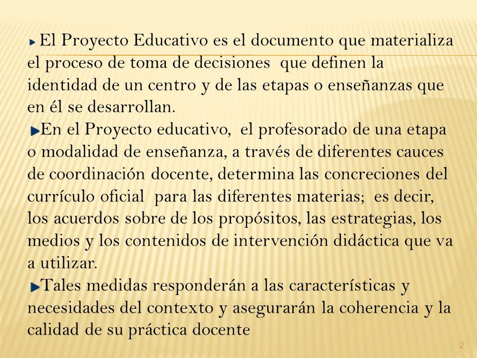 2 El Proyecto Educativo es el documento que materializa el proceso de toma de decisiones que definen la identidad de un centro y de las etapas o enseñ