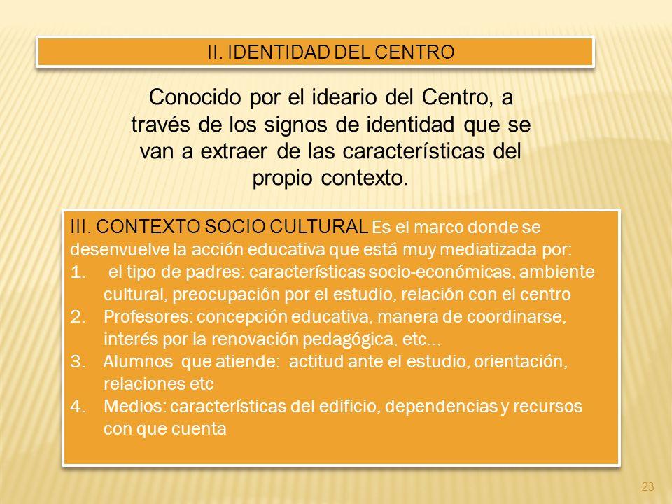 23 II. IDENTIDAD DEL CENTRO Conocido por el ideario del Centro, a través de los signos de identidad que se van a extraer de las características del pr