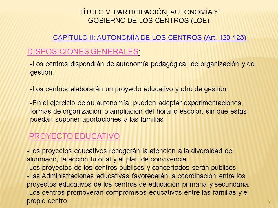 CAPÍTULO II: AUTONOMÍA DE LOS CENTROS (Art. 120-125) DISPOSICIONES GENERALES: -Los centros dispondrán de autonomía pedagógica, de organización y de ge