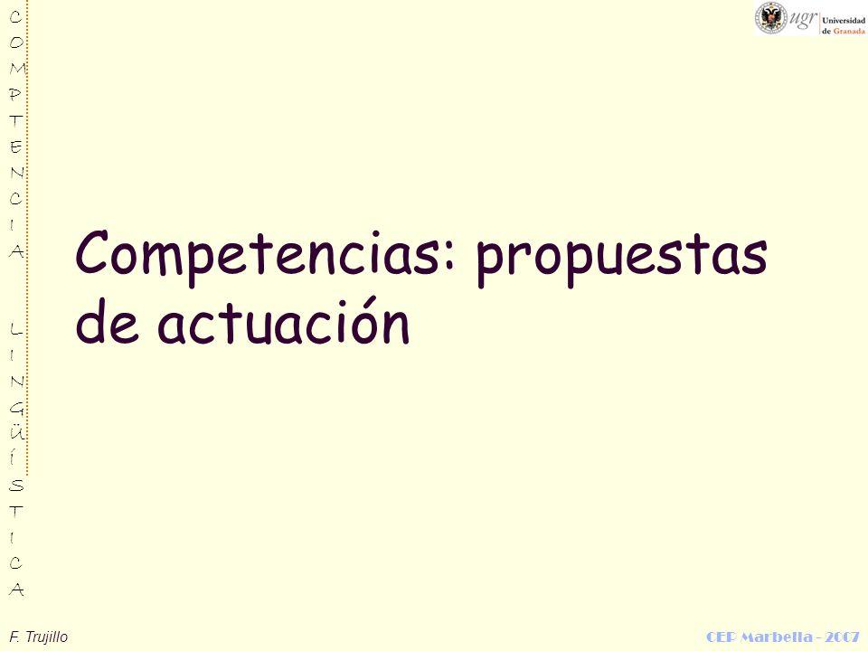 F. Trujillo CEP Marbella - 2007 COMPTENCIALINGÜÍSTICACOMPTENCIALINGÜÍSTICA Competencias: propuestas de actuación