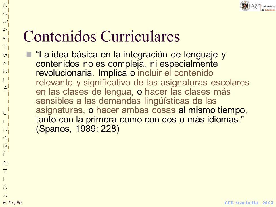 F. Trujillo COMPETENCIALINGÜÍSTICACOMPETENCIALINGÜÍSTICA CEP Marbella - 2007 Contenidos Curriculares La idea básica en la integración de lenguaje y co