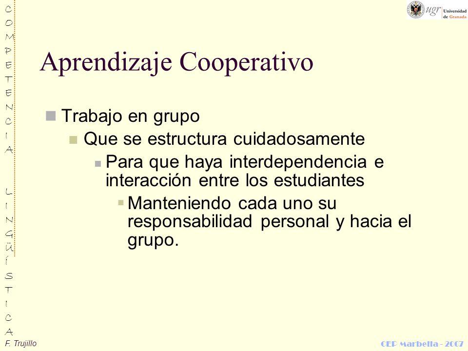 F. Trujillo COMPETENCIALINGÜÍSTICACOMPETENCIALINGÜÍSTICA CEP Marbella - 2007 Aprendizaje Cooperativo Trabajo en grupo Que se estructura cuidadosamente