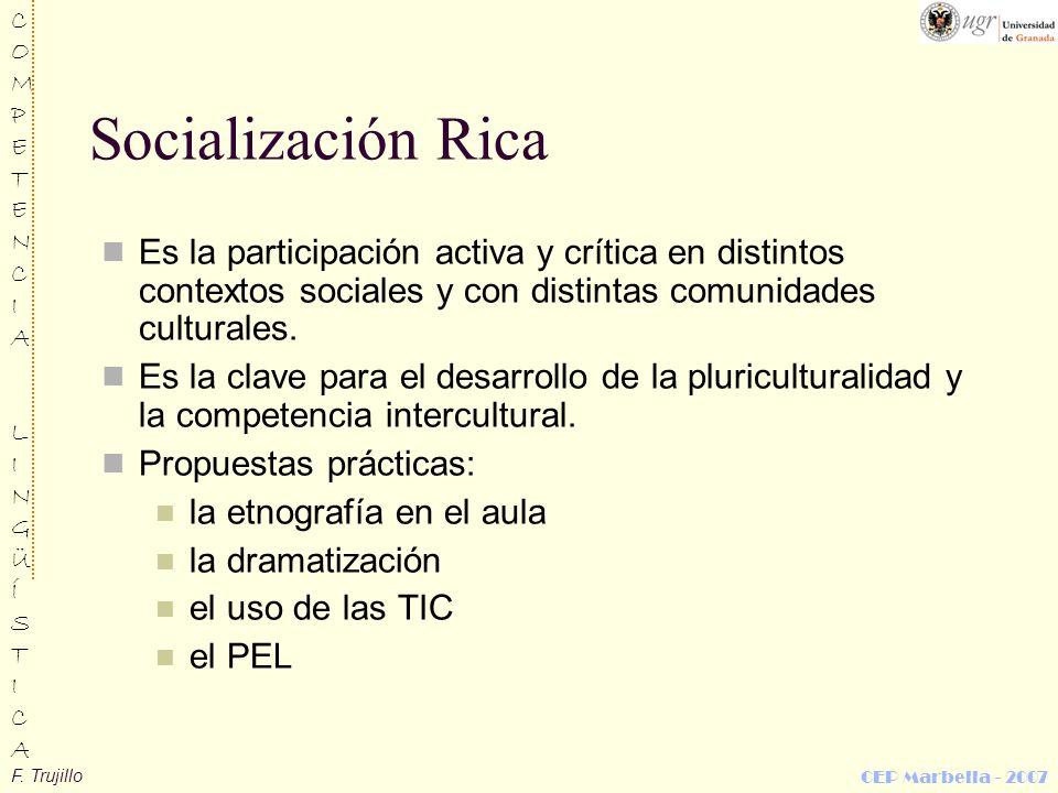 F. Trujillo COMPETENCIALINGÜÍSTICACOMPETENCIALINGÜÍSTICA CEP Marbella - 2007 Socialización Rica Es la participación activa y crítica en distintos cont