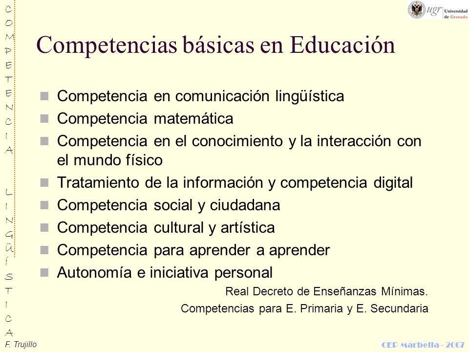 F. Trujillo COMPETENCIALINGÜÍSTICACOMPETENCIALINGÜÍSTICA CEP Marbella - 2007 Competencias básicas en Educación Competencia en comunicación lingüística