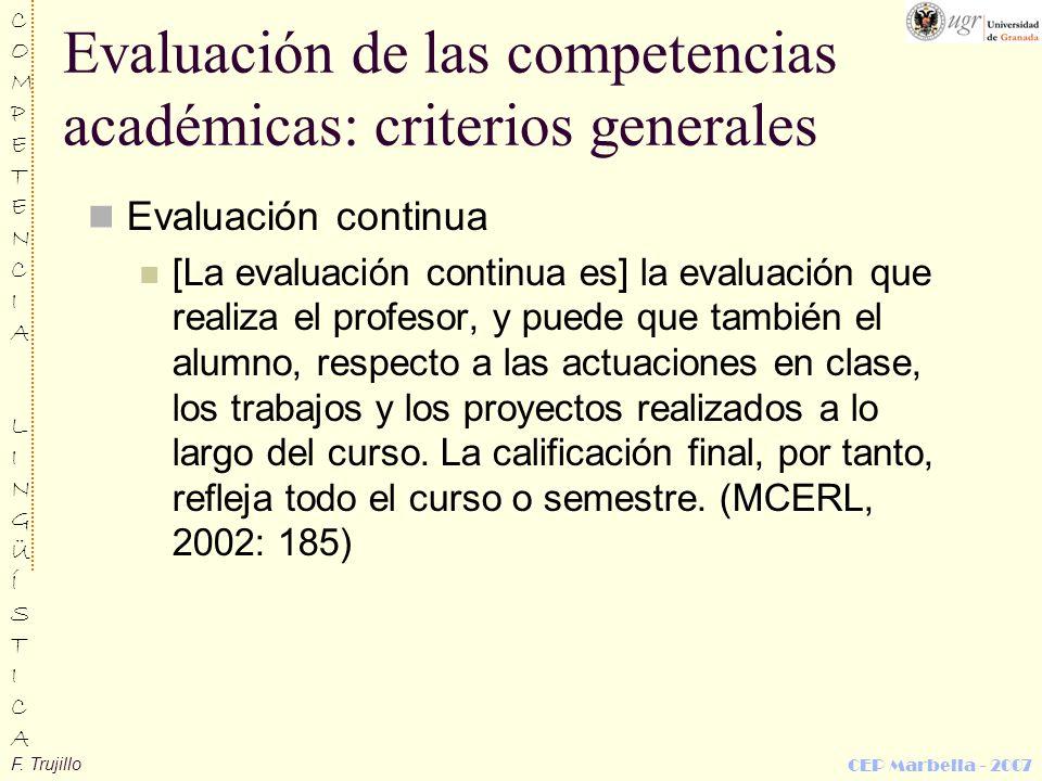 F. Trujillo COMPETENCIALINGÜÍSTICACOMPETENCIALINGÜÍSTICA CEP Marbella - 2007 Evaluación de las competencias académicas: criterios generales Evaluación