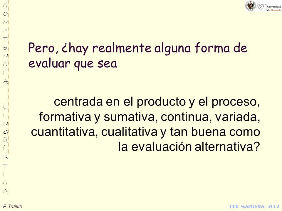 F. Trujillo CEP Marbella - 2007 COMPTENCIALINGÜÍSTICACOMPTENCIALINGÜÍSTICA Pero, ¿hay realmente alguna forma de evaluar que sea centrada en el product