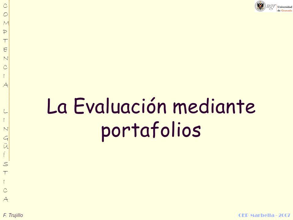 F. Trujillo CEP Marbella - 2007 COMPTENCIALINGÜÍSTICACOMPTENCIALINGÜÍSTICA La Evaluación mediante portafolios