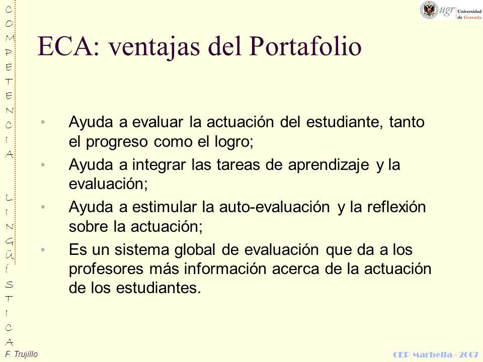 F. Trujillo COMPETENCIALINGÜÍSTICACOMPETENCIALINGÜÍSTICA CEP Marbella - 2007 ECA: ventajas del Portafolio Ayuda a evaluar la actuación del estudiante,