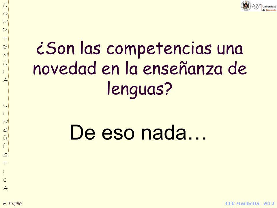 F. Trujillo CEP Marbella - 2007 COMPTENCIALINGÜÍSTICACOMPTENCIALINGÜÍSTICA ¿Son las competencias una novedad en la enseñanza de lenguas? De eso nada…