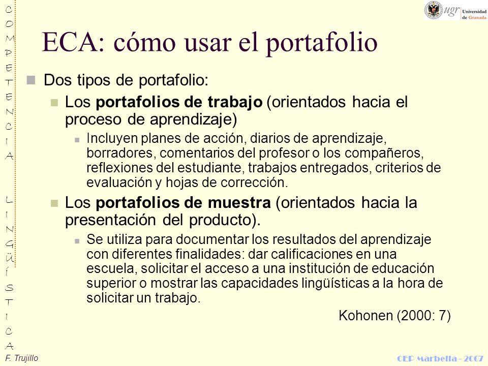 F. Trujillo COMPETENCIALINGÜÍSTICACOMPETENCIALINGÜÍSTICA CEP Marbella - 2007 ECA: cómo usar el portafolio Dos tipos de portafolio: Los portafolios de