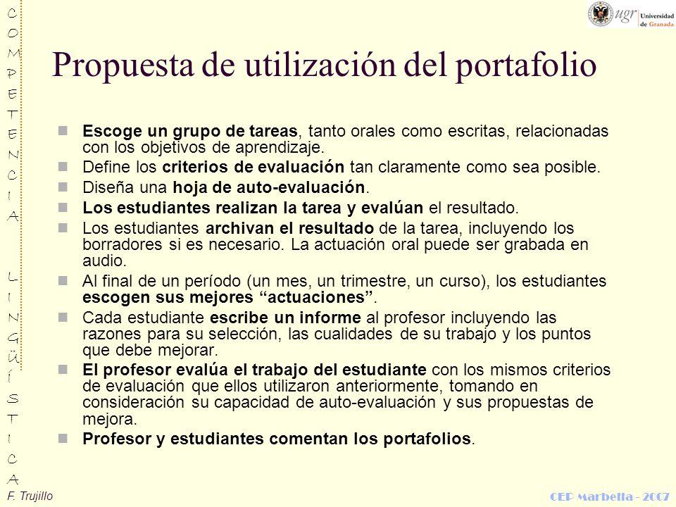 F. Trujillo COMPETENCIALINGÜÍSTICACOMPETENCIALINGÜÍSTICA CEP Marbella - 2007 Propuesta de utilización del portafolio Escoge un grupo de tareas, tanto