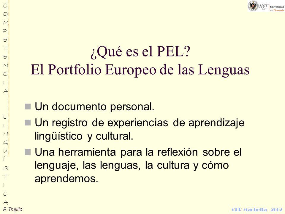 F. Trujillo COMPETENCIALINGÜÍSTICACOMPETENCIALINGÜÍSTICA CEP Marbella - 2007 ¿Qué es el PEL? El Portfolio Europeo de las Lenguas Un documento personal